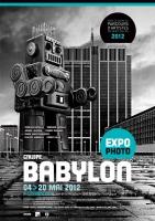 Projet Cyklope #02 / Exposition Babylon / Du 4 au 20 mai 2012 / Espace OP, Bruxelles, Belgique